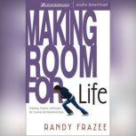 Making Room for Life Trading Chaotic Lifestyles for Connected Relationships, Randy Frazee