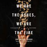 We Are the Ashes, We Are the Fire, Joy McCullough