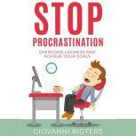 Stop Procrastination Overcome Laziness and Achieve Your Goals, Giovanni Rigters