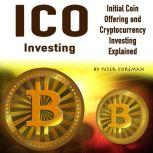 ICO Investing Initial Coin Offering and Cryptocurrency Investing Explained, Peter Foreman