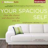 Your Spacious Self Clear the Clutter and Discover Who You Are, Stephanie Bennett Vogt, MA