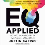EQ Applied The Real-World Guide to Emotional Intelligence, Justin Bariso