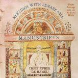 Meetings with Remarkable Manuscripts Twelve Journeys into the Medieval World, Christopher de Hamel