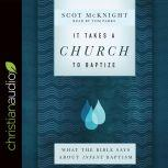 It Takes a Church to Baptize What the Bible Says about Infant Baptism, Scot McKnight
