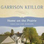 Home on the Prairie Stories from Lake Wobegon, Garrison Keillor