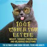 1001 Would You Rather Wacky, Thought Provoking and Hilarious Questions, Johnny Nelson