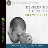 Developing a Healthy Prayer Life, Joel R. Beeke
