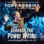 Unleash the Power Within Personal Coaching from Anthony Robbins That Will Transform Your Life!, Tony Robbins