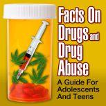 Facts on Drugs and Drug Abuse A Guide for Adolescents and Teens, Sean Pratt