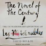 The Novel of the Century The Extraordinary Adventure of Les Misérables, David Bellos