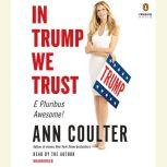 In Trump We Trust E Pluribus Awesome! (that was the easy part) and is Fighting for US, Ann Coulter