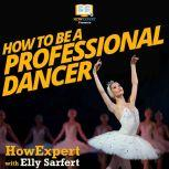How To Be A Professional Dancer, HowExpert