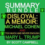 Summary Bundle: Disloyal: A Memoir: Michael Cohen and Too Much Is Never Enough: Mary L. Trump, Scott Campbell
