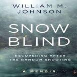 Snow Blind Recovering After the Random Shooting, William M. Johnson
