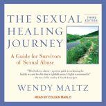The Sexual Healing Journey A Guide for Survivors of Sexual Abuse, Wendy Maltz