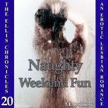 Naughty Weekend Fun: An Erotic Lesbian Romance (The Ellis Chronicles - book 20), T.E. Robbens