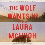 The Wolf Wants In A Novel, Laura McHugh