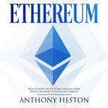 Ethereum How to Safely Create Stable and Long-Term Passive Income by Investing in Ethereum, Anthony Heston