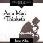 As A Man Thinketh Original Classic Edition, James Allen