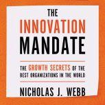 The Innovation Mandate The Growth Secrets of the Best Organizations in the World, Nicholas Webb
