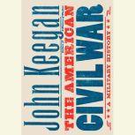 The American Civil War A Military History, John Keegan