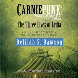 Carniepunk: The Three Lives of Lydia A BLUD Short Story, Delilah S. Dawson