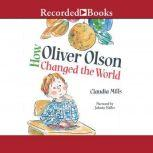 How Oliver Olson Changed the World, Claudia Mills