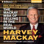 The Mackay MBA of Selling in The Real World, Harvey Mackay