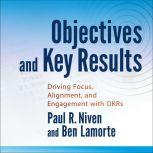 Objectives and Key Results Driving Focus, Alignment, and Engagement with OKRs, Ben Lamorte