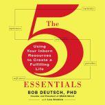 The 5 Essentials Using Your Inborn Resources to Create a Fulfilling Life, Bob Deutsch