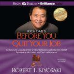 Rich Dad's Before You Quit Your Job 10 Real-Life Lessons Every Entrepreneur Should Know About Building a Multimillion-Dollar Business, Robert T. Kiyosaki