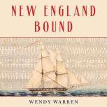 New England Bound Slavery and Colonization in Early America, Wendy Warren