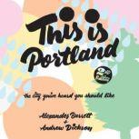 This Is Portland, 2nd Edition The City You've Heard You Should Like, Alexander Barrett