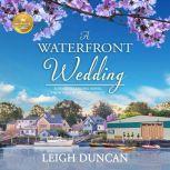 Waterfront Wedding, A A Heart's Landing Novel from Hallmark Publishing, Leigh Duncan/Hallmark Publishing