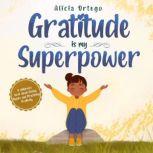 Gratitude is My Superpower, Alicia Ortego