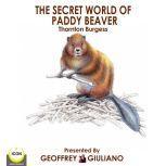 The Secret World Of Paddy Beaver, Thornton Burgess