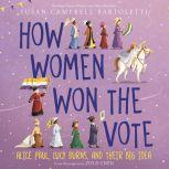 How Women Won the Vote Alice Paul, Lucy Burns, and Their Big Idea