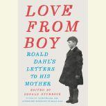 Love from Boy Letters from Roald Dahl to His Mother, Donald Sturrock