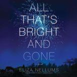 All That's Bright and Gone A Novel, Eliza Nellums