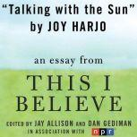 "Talking with the Sun A ""This I Believe"" Essay, Joy Harjo"