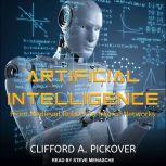 Artificial Intelligence From Medieval Robots to Neural Networks, Clifford A. Pickover