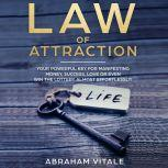 Law Of Attraction: Your Powerful Key for Manifesting Money, Success, Love or even Win The Lottery almost effortlessly!, Abraham Vitale