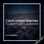 Two Jack London Favorites: To Build a Fire & Batard, Jack London
