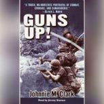 Guns Up! A Firsthand Account of the Vietnam War, Johnnie Clark