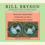 Bill Bryson Collector's Edition Notes from a Small Island, Neither Here Nor There, and I'm a Stranger Here Myself, Bill Bryson