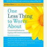 One Less Thing to Worry About Uncommon Wisdom for Coping with Common Anxieties, Jerilyn Ross