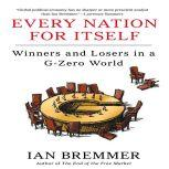 Every Nation for Itself Winners and Losers in a G-Zero World, Ian Bremmer