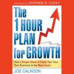 The One Hour Plan For Growth How a Single Sheet of Paper Can Take Your Business to the Next Level, Joe Calhoon