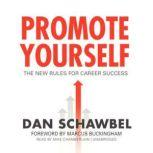 Promote Yourself The New Rules for Career Success, Dan Schawbel; Foreword by Marcus Buckingham