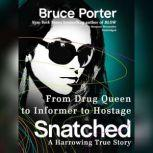 Snatched From Drug Queen to Informer to Hostagea Harrowing True Story, Bruce Porter